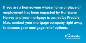 Freddie Mac quote for those who need help with a mortgage who are affected by a natural disaster.